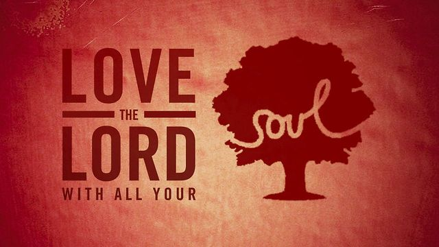 Love the Lord with all Your Soul